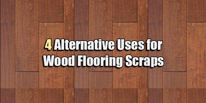 4 Diy Ideas For Reusing Old Wood Floor Scraps